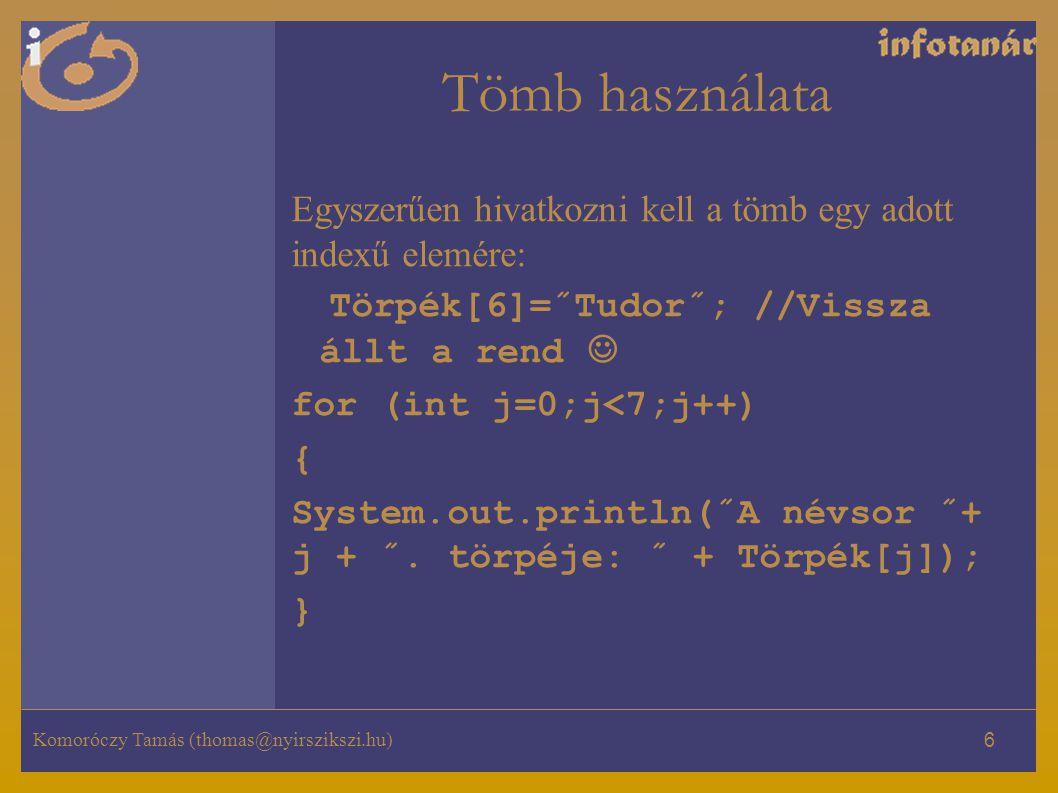 Tömb használata Egyszerűen hivatkozni kell a tömb egy adott indexű elemére: Törpék[6]=˝Tudor˝; //Vissza állt a rend 